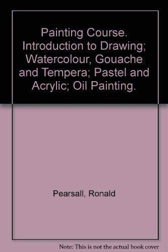 Painting Course: Introduction to Drawing, Watercolour, Goache, and Tempera, Pastel and Acrylic Oi...