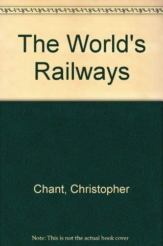 The Worlds Railways: Chant, Chris