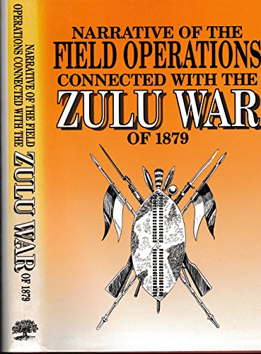 Narrative of the Field Operations Connected With the Zulu War of 1879: Rothwell, Captain J S