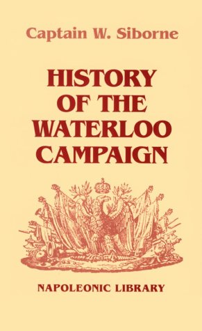 History of the Waterloo Campaign (Napoleonic Library): Siborne, W., W.