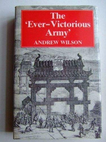 The Ever-Victorious Army: A History of the Chinese Campaign Under Lt. Col. C. G. Gordon (1853670898) by Wilson, Andrew