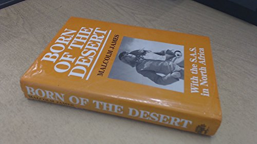 Born of the Desert: With the S.A.S. in North Africa, James, Malcolm