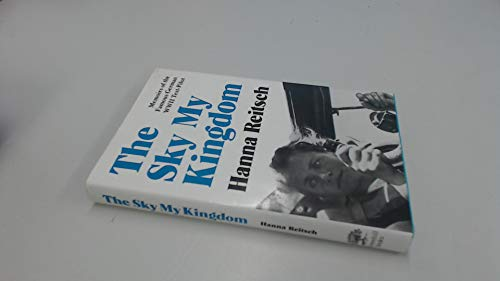 9781853670930: The Sky My Kingdom: Memoirs of the Famous German World War II Test-Pilot