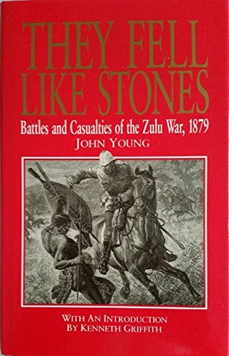 THEY FELL LIKE STONES: Battles and Casualties of the Zulu War, 1879