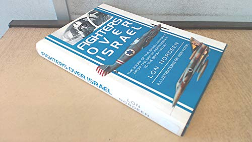 9781853670985: Fighters Over Israel: Story of the Israeli Air Force from the War of Independence to the Bekaa Valley