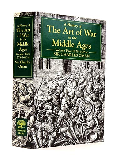A History of the Art of War in the Middle Ages: 1278-1485: Oman, Charles William Chadwick, Sir