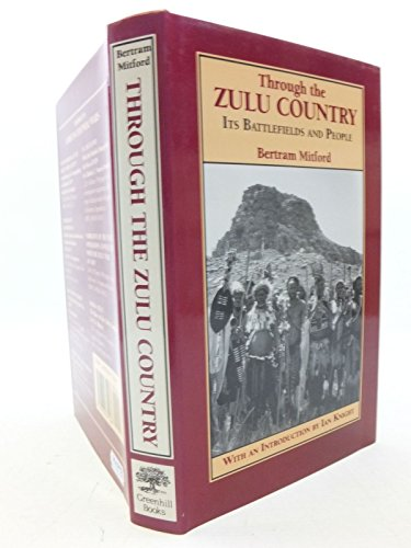 Through the Zulu Country: Its Battlefields and People: Mitford, Bertram