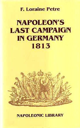 9781853671210: Napoleon's Last Campaign in Germany 1813 (Napoleonic Library)