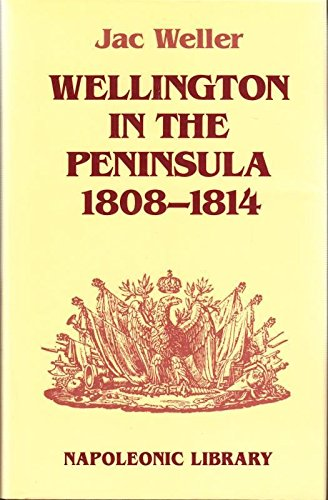 Wellington in the Peninsula 1808-1814 (Napoleonic Library): Weller, Jac