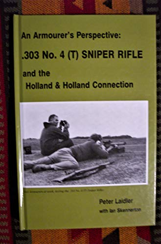 An armourer's perspective: .303 No. 4 (T) sniper rifle and the Holland & Holland connection (9781853671449) by Peter Laidler
