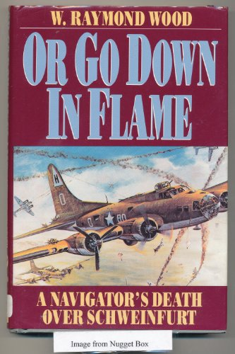 9781853671739: Or Go Down in Flame: A Navigator's Death Over Schweinfurt