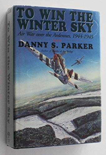 9781853671760: To Win the Winter Sky: Air War over the Ardennes, 1944-1945