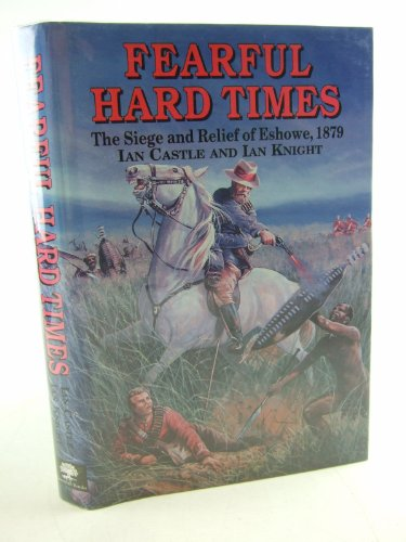 9781853671807: Fearful Hard Times: The Siege and Relief of Eshowe 1879