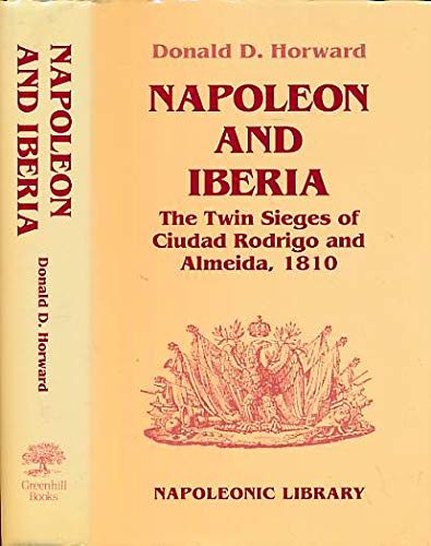 Napoleon and Iberia: The Twin Sieges of: Donald D. Horward