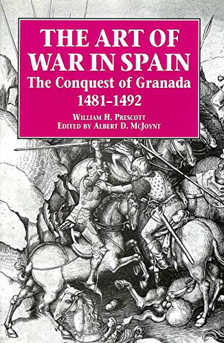 THE ART OF WAR IN SPAIN. The Conquest of Granada 1481 -1492.
