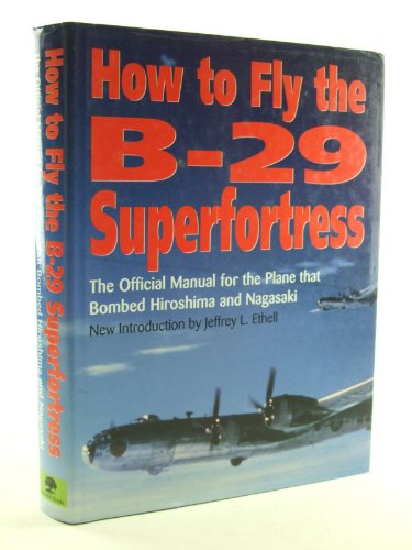 How to Fly the B-29 Superfortress: The Official Manual for the Plane That Bombed Hiroshima and Na...