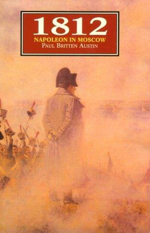 1812: Napoleon in Moscow.: AUSTIN, Paul Britten.