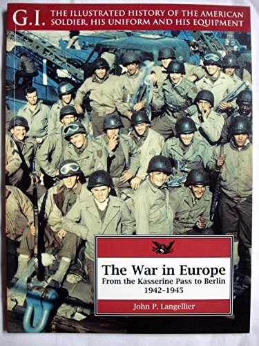 9781853672200: The War in Europe: From the Kasserine Pass to Berlin, 1942-1945 (G.I. Series : the Illustrated History of the American Soldier, His Uniform, and His)