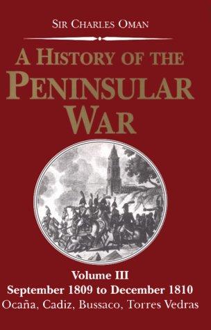 September 1809-December 1810: Ocaha, Cadiz, Bussaco, Torres Vedras (History of the Peninsular War) (1853672238) by Oman, Charles