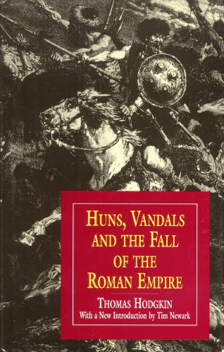 Huns, Vandals and the Fall of the: Hodgkin, Thomas