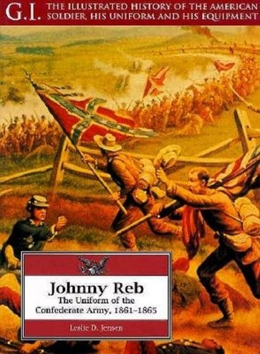 Johnny Reb: The Uniform Of The Confederate Army, 1861-1865 ** Signed **: Jensen, Leslie D. & Les ...