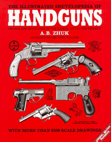 The Illustrated Encyclopedia of Handguns: Pistols and Revolvers of the World, 1870 to the Present (...