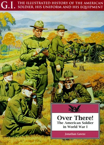 Over There: The American Soldier in World: Gawne, Jonathan