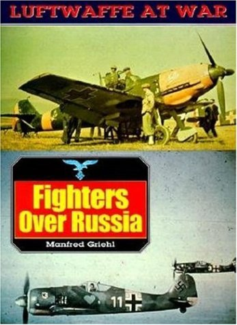 Fighters Over Russia (Luftwaffe At War): Manfred Griehl