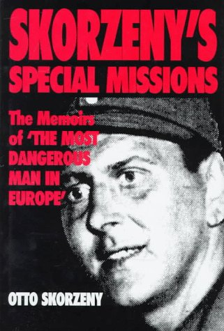 Skorzeny's Special Missions: The Memoirs of 'the: Skorzeny, Otto