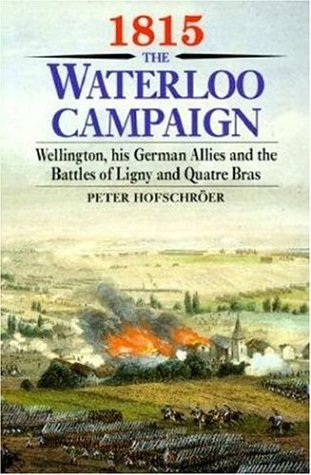 9781853673047: 1815 The Waterloo Campaign: Wellington, His German Allies and the Battles of Ligny and Quatre Bras