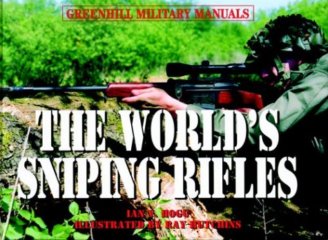 9781853673085: The World's Sniping Rifles: With Sighting Systems and Ammunition (Greenhill Military Manuals)