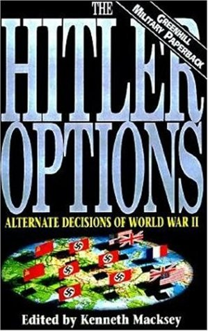 The Hitler Options: Alternate Decisions of World War II (1853673129) by Kenneth Macksey