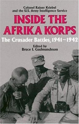 Inside The Afrika Korps: The Crusader Battles, 1941-1942: Kriebel, Rainer; United States Army ...