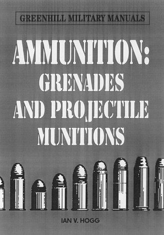 Ammunition Small Arms, Grenades and Projected Munitions: Hogg, Ian V.
