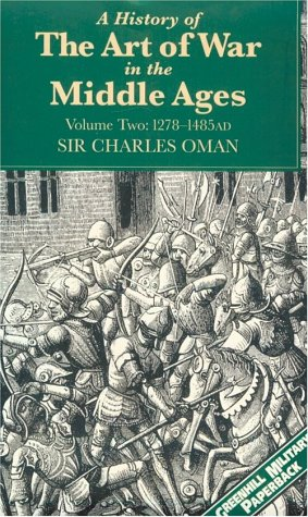 A History of the Art of War in the Middle Ages: Volume Two: 1278-1485 AD (Greenhill Military Paperbacks) (1853673323) by Oman, Charles