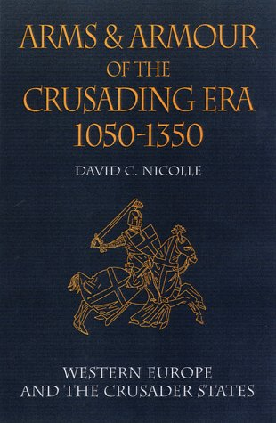 Arms and Armour of the Crusading Era 1050-1350: Western Europe and the Crusader States (v. 1)