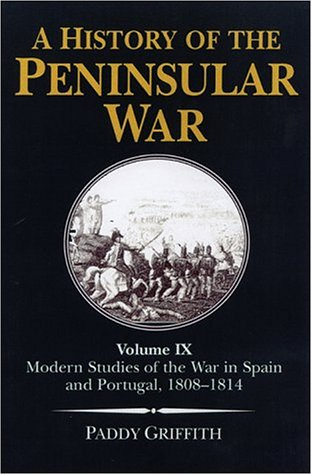 A HISTORY OF THE PENINSULAR WAR. VOLUME IX MODERN STUDIES OF THE WAR IN SPAIN AND PORTUGAL, 1808-...