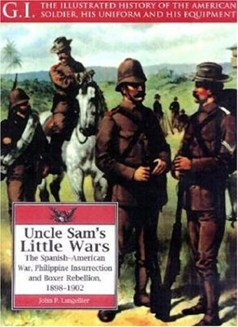 9781853673573: Uncle Sam's Little Wars: The Spanish-American War, Philippine Insurrection, and Boxer Rebellion, 1898-1902 (G.I. Series)