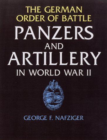 The German Order of Battle. panzers and Artillery in World War II.: Nafziger, George F