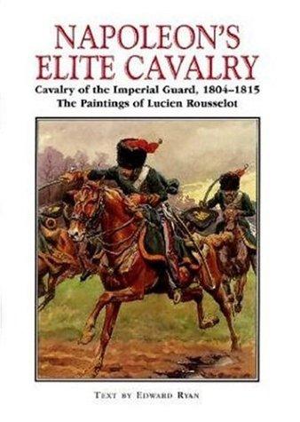 9781853673719: Napoleon's Elite Cavalry: Cavalry of the Imperial Guard, 1804-1815