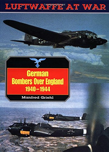 German Bombers over England 1940-1944. Luftwaffe At War.: Griehl, Manfred