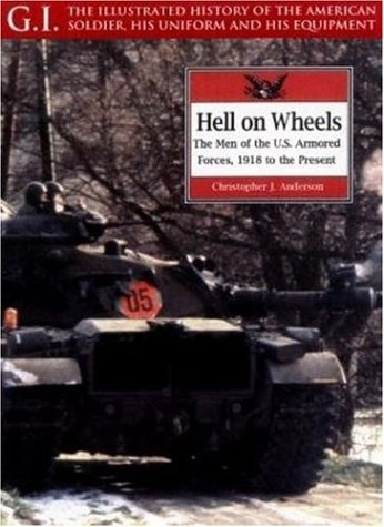 9781853673788: Hell on Wheels: The Men of the U.S. Armored Forces, 1918 to the Present