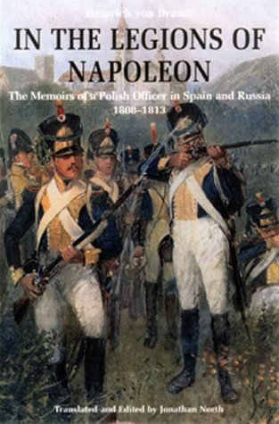 In the Legions of Napoleon: The Memoirs of a Polish Officer in Spain and Russia, 1808-1813: von ...