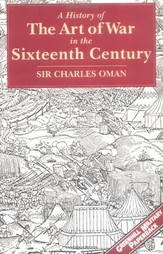 A History of the Art of War in the Sixteenth Century (VG++ cond.): Sir Charles Oman