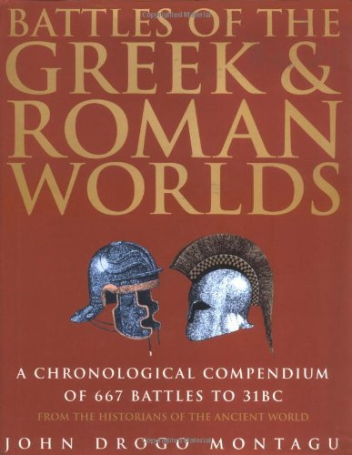 Battles of the Greek and Roman Worlds: A Chronological Compendium of 667 Battles to 31BC, from th...