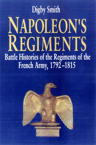 Napoleon's Regiments; Battle Histories of the Regiments of the French Army, 1792-1815: Smith, ...