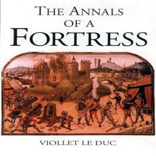 Annals of a Fortress: Twenty-two Centuries of: Viollet-le-Duc, Eugene-Emmanuel