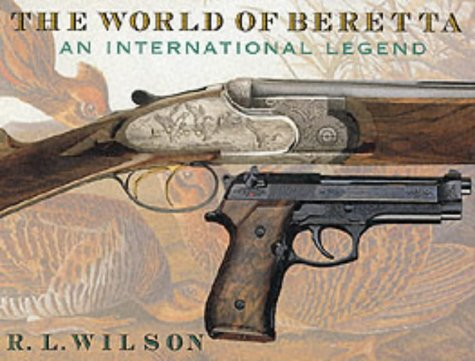 The World of Beretta, an International Legend (185367432X) by Wilson R.L.
