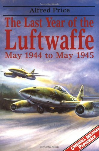 9781853674402: The Last Year of the Luftwaffe: May 1944 to May 1945: May 1944-May 1945 (Greenhill Military Paperback)