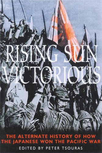 Rising Sun Victorious: An Alternate History of How the Japanese Won the Pacific War